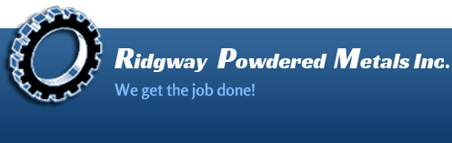Ridgway Powdered Metals Inc. - We Get The Job Done!